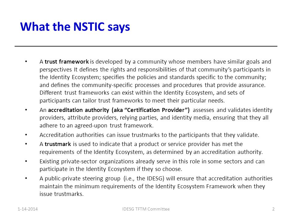 A trust framework is developed by a community whose members have similar goals and perspectives It defines the rights and responsibilities of that com