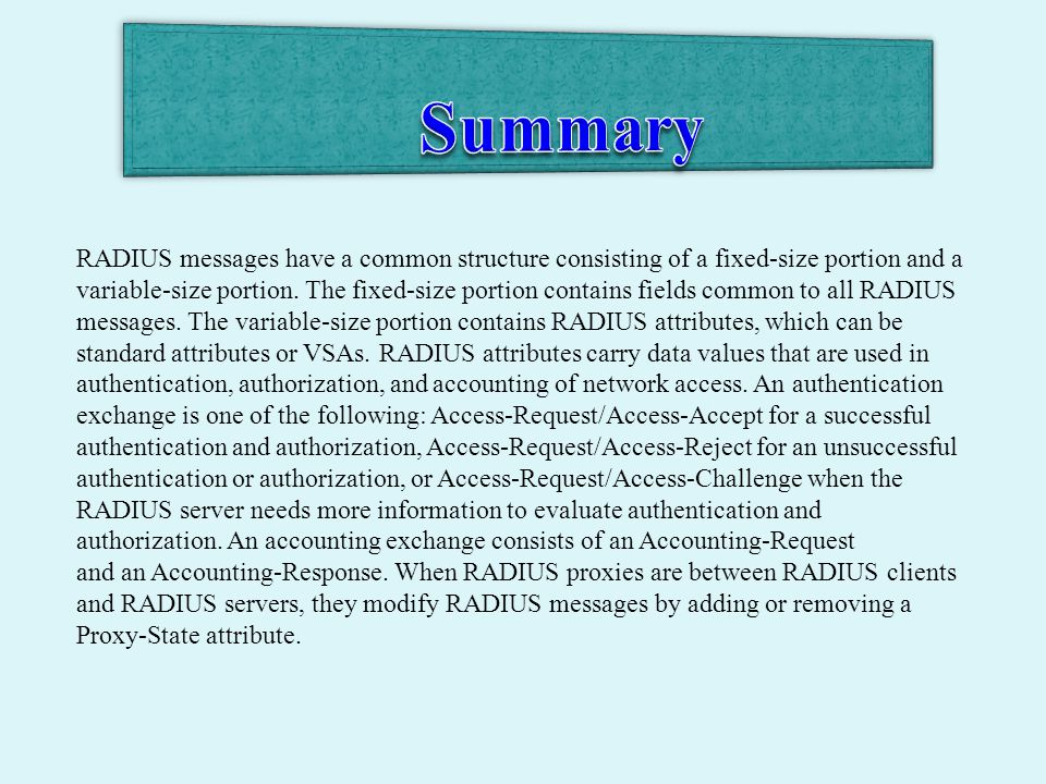 RADIUS messages have a common structure consisting of a fixed-size portion and a variable-size portion.