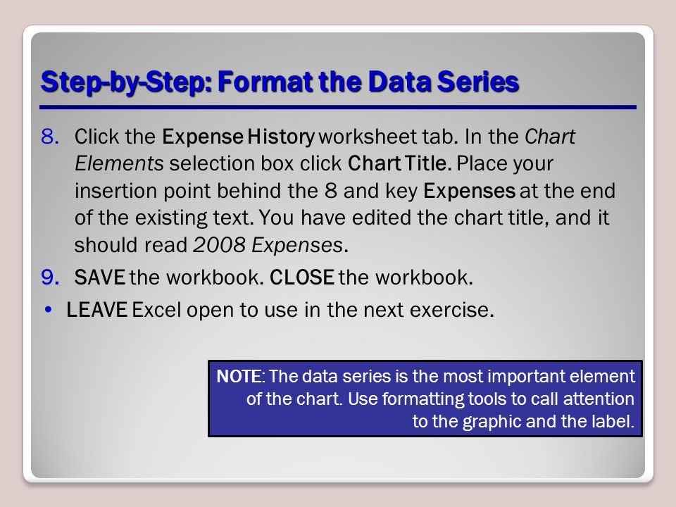 Step-by-Step: Format the Data Series 8.Click the Expense History worksheet tab.