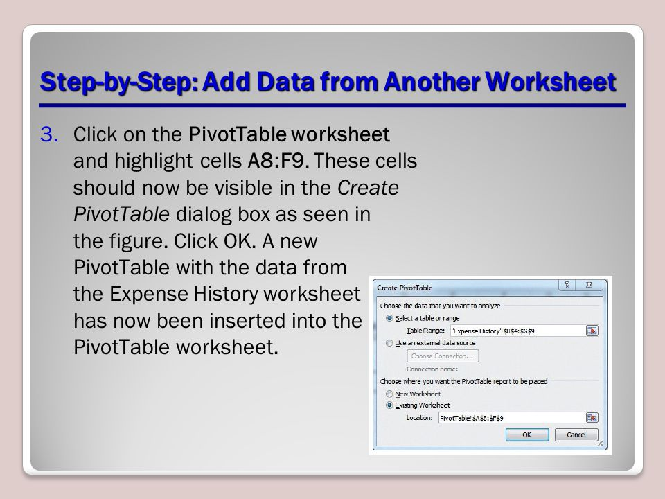 Step-by-Step: Add Data from Another Worksheet 3.Click on the PivotTable worksheet and highlight cells A8:F9.