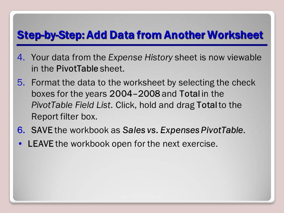 Step-by-Step: Add Data from Another Worksheet 4.Your data from the Expense History sheet is now viewable in the PivotTable sheet.