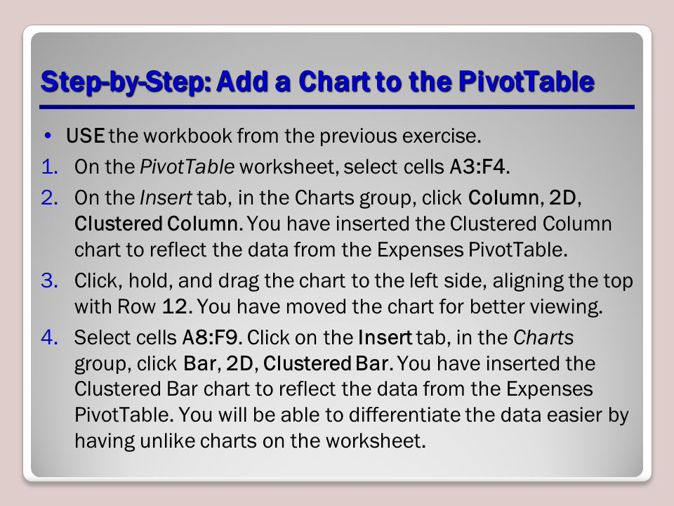 Step-by-Step: Add a Chart to the PivotTable USE the workbook from the previous exercise.