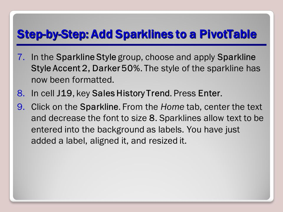 Step-by-Step: Add Sparklines to a PivotTable 7.In the Sparkline Style group, choose and apply Sparkline Style Accent 2, Darker 50%.