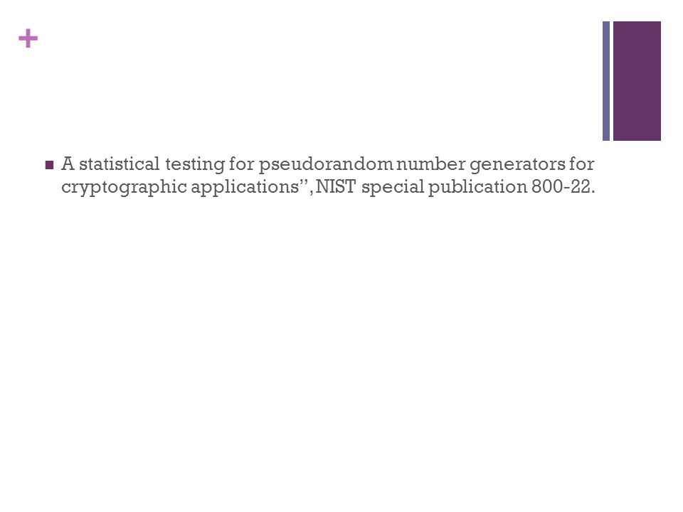 """+ A statistical testing for pseudorandom number generators for cryptographic applications"""", NIST special publication 800-22."""