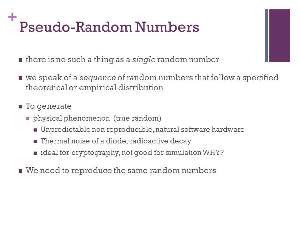 + To Generate (cont.) TO mathematical algorithms produce numbers in a deterministic fashion.