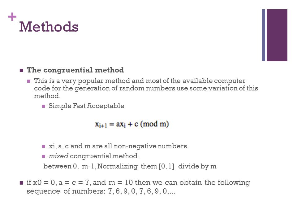 + Methods The congruential method This is a very popular method and most of the available computer code for the generation of random numbers use some