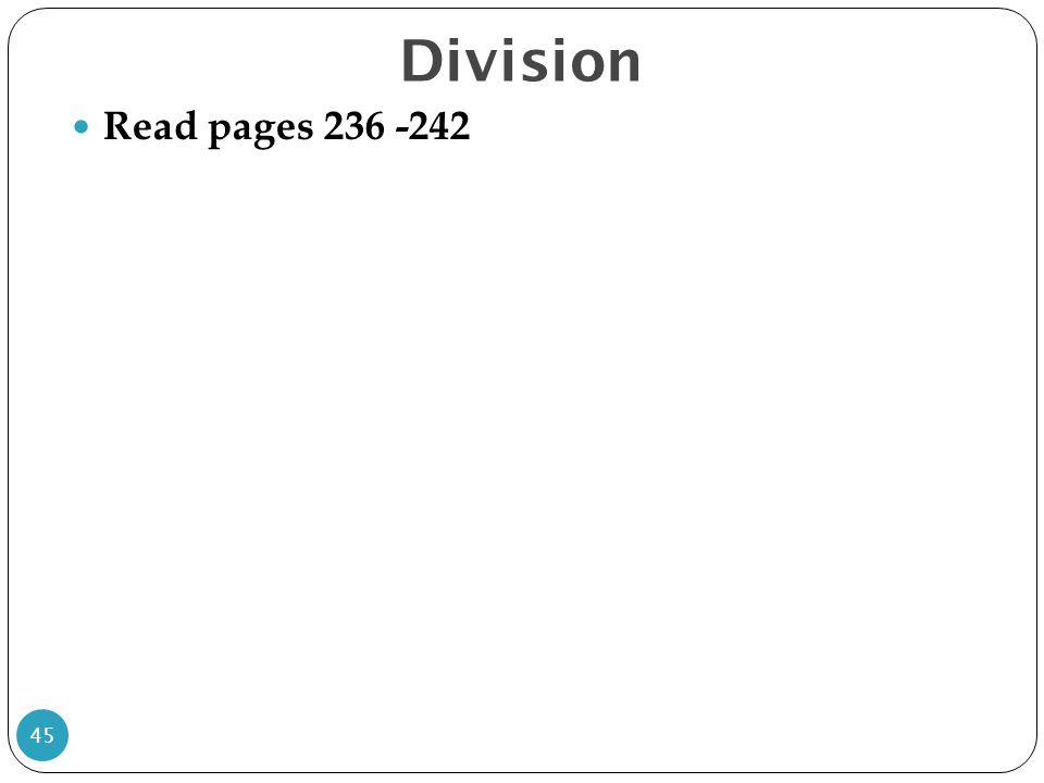 Division Read pages 236 -242 45