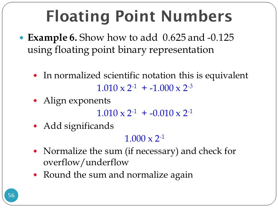 Floating Point Numbers Example 6. Show how to add 0.625 and -0.125 using floating point binary representation In normalized scientific notation this i