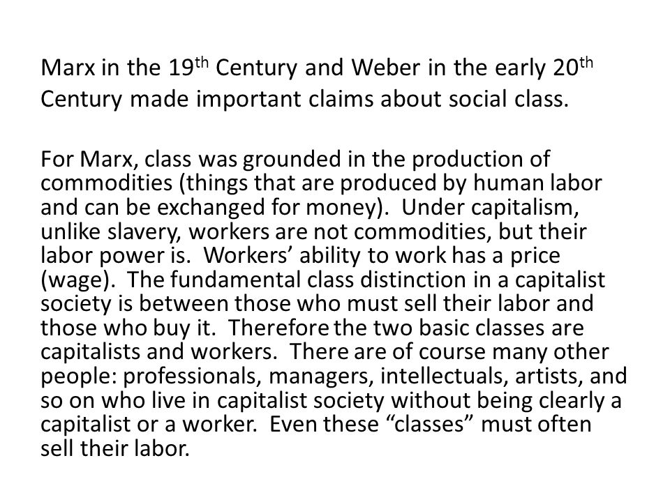 Marx in the 19 th Century and Weber in the early 20 th Century made important claims about social class.