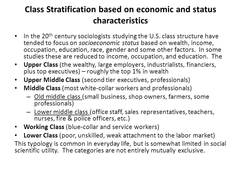 Class Stratification based on economic and status characteristics In the 20 th century sociologists studying the U.S. class structure have tended to f