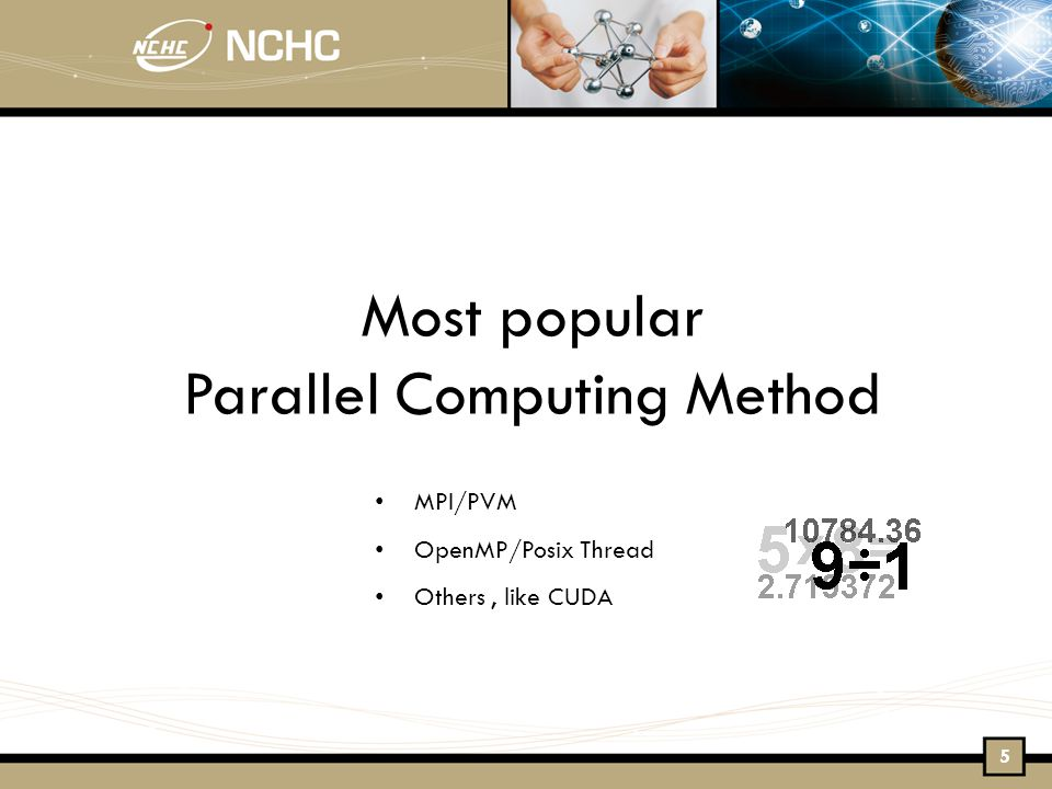 Most popular Parallel Computing Method MPI/PVM OpenMP/Posix Thread Others, like CUDA 5