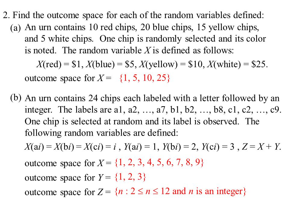 2. Find the outcome space for each of the random variables defined: (a) (b) An urn contains 10 red chips, 20 blue chips, 15 yellow chips, and 5 white