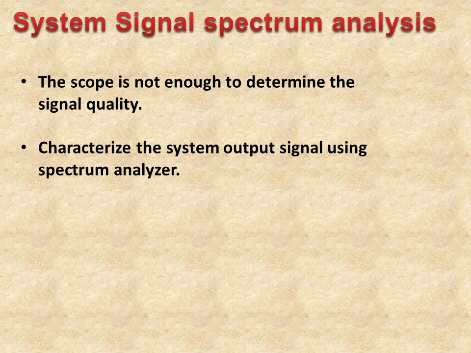 The scope is not enough to determine the signal quality. Characterize the system output signal using spectrum analyzer.