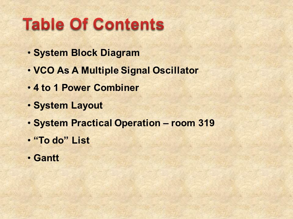 System Block Diagram VCO As A Multiple Signal Oscillator 4 to 1 Power Combiner System Layout System Practical Operation – room 319 To do List Gantt