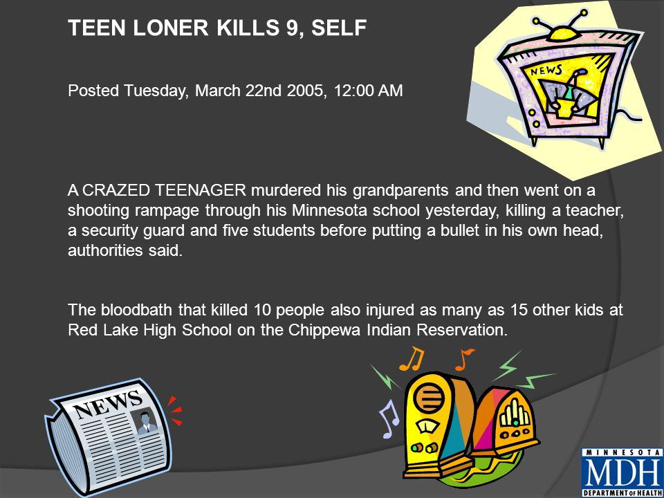 TEEN LONER KILLS 9, SELF Posted Tuesday, March 22nd 2005, 12:00 AM A CRAZED TEENAGER murdered his grandparents and then went on a shooting rampage through his Minnesota school yesterday, killing a teacher, a security guard and five students before putting a bullet in his own head, authorities said.