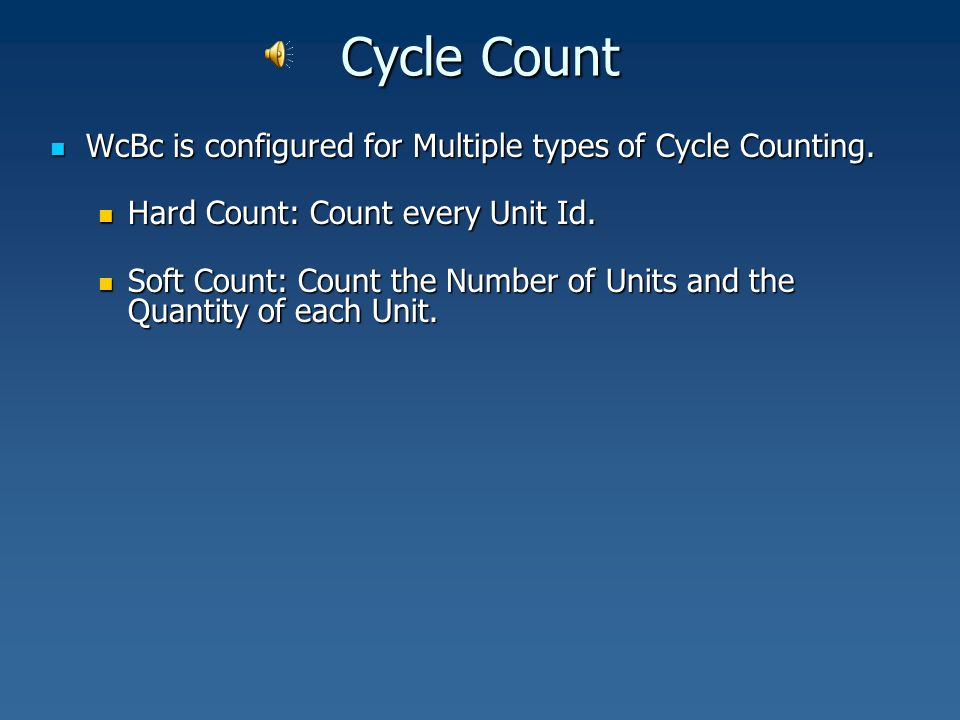 Cycle Count WcBc is configured for Multiple types of Cycle Counting. WcBc is configured for Multiple types of Cycle Counting. Hard Count: Count every
