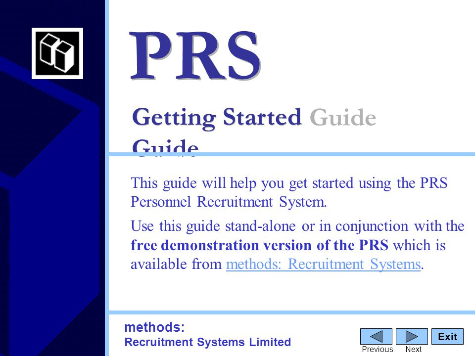 Getting Started Guide PRS This guide will help you get started using the PRS Personnel Recruitment System.