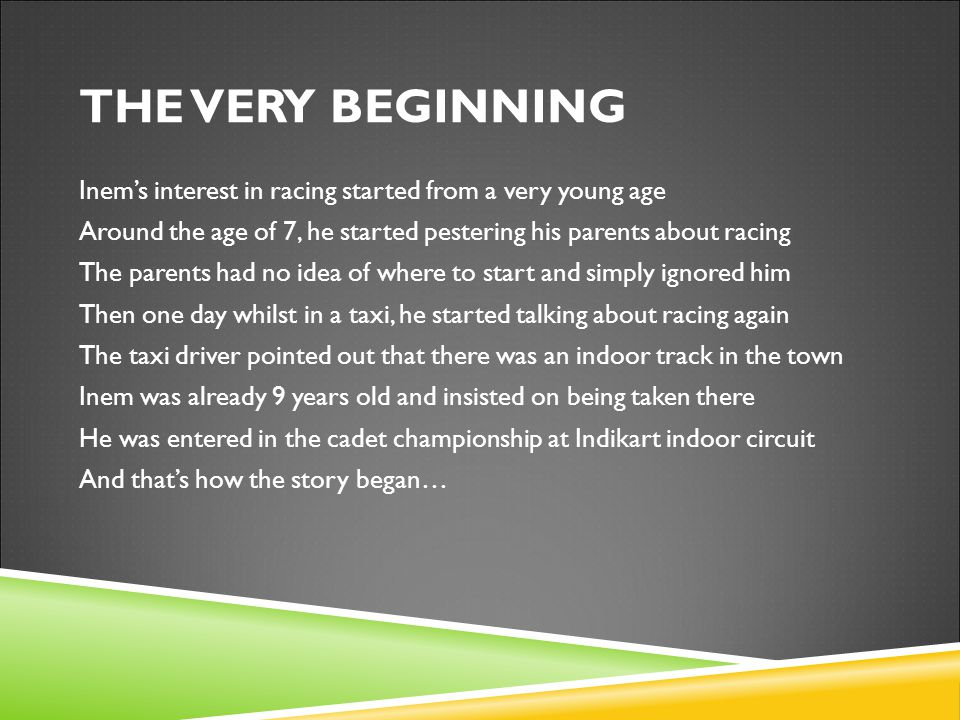 Inem's interest in racing started from a very young age Around the age of 7, he started pestering his parents about racing The parents had no idea of