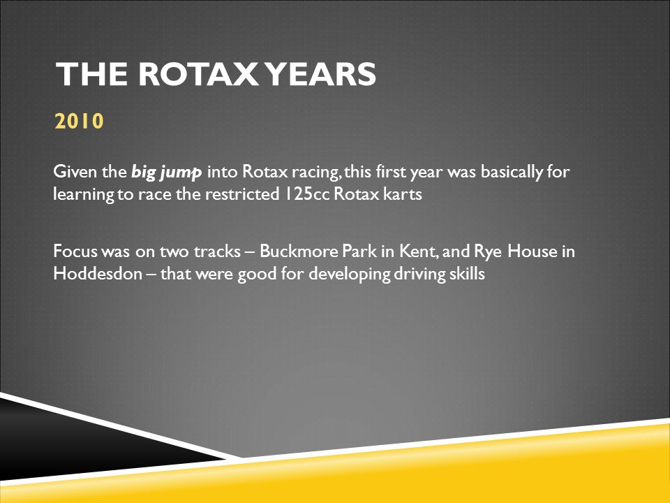 Given the big jump into Rotax racing, this first year was basically for learning to race the restricted 125cc Rotax karts Focus was on two tracks – Bu