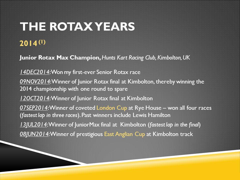 Junior Rotax Max Champion, Hunts Kart Racing Club, Kimbolton, UK 14DEC2014: Won my first-ever Senior Rotax race 09NOV2014: Winner of Junior Rotax fina