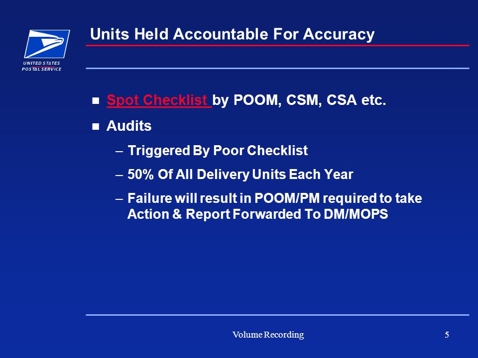 Volume Recording5 Units Held Accountable For Accuracy Spot Checklist by POOM, CSM, CSA etc. Spot Checklist Audits –Triggered By Poor Checklist –50% Of