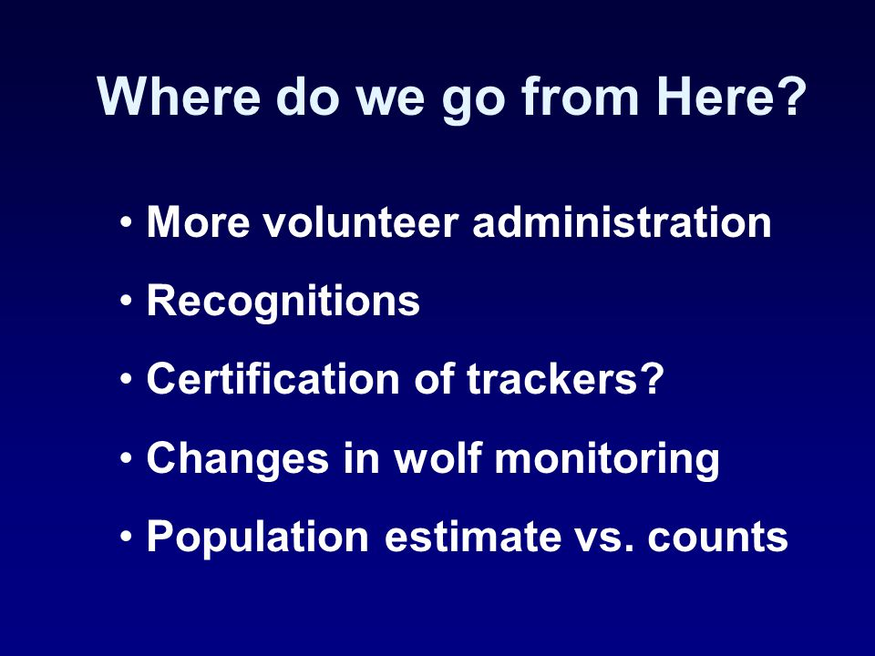 Where do we go from Here. More volunteer administration Recognitions Certification of trackers.