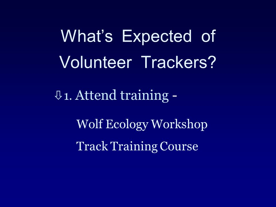 What's Expected of Volunteer Trackers. ò1.