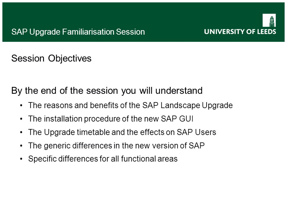 Session Objectives By the end of the session you will understand The reasons and benefits of the SAP Landscape Upgrade The installation procedure of t