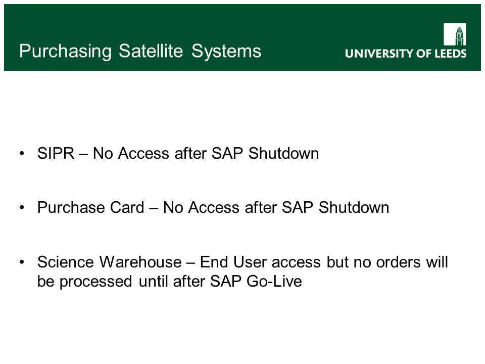 Purchasing Satellite Systems SIPR – No Access after SAP Shutdown Purchase Card – No Access after SAP Shutdown Science Warehouse – End User access but
