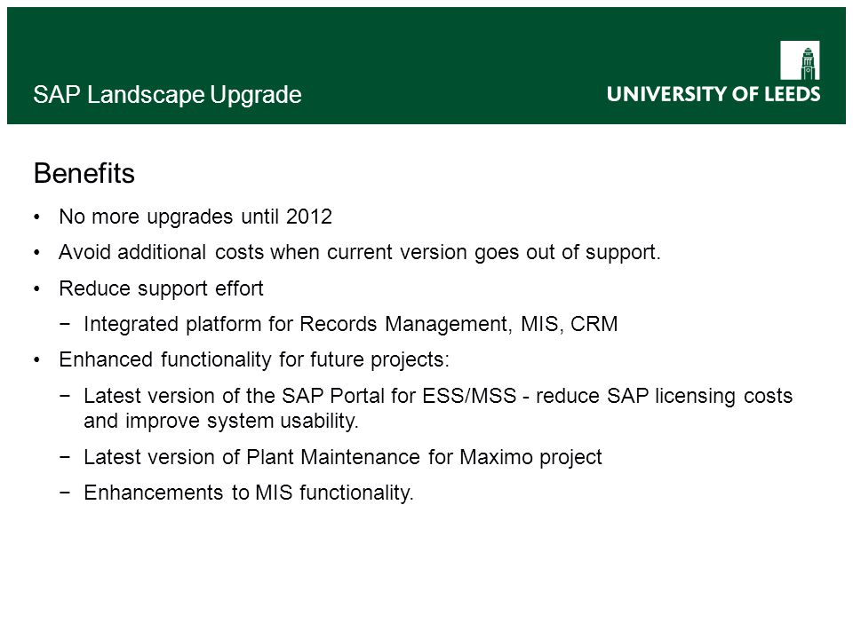 SAP Landscape Upgrade Benefits No more upgrades until 2012 Avoid additional costs when current version goes out of support. Reduce support effort −Int