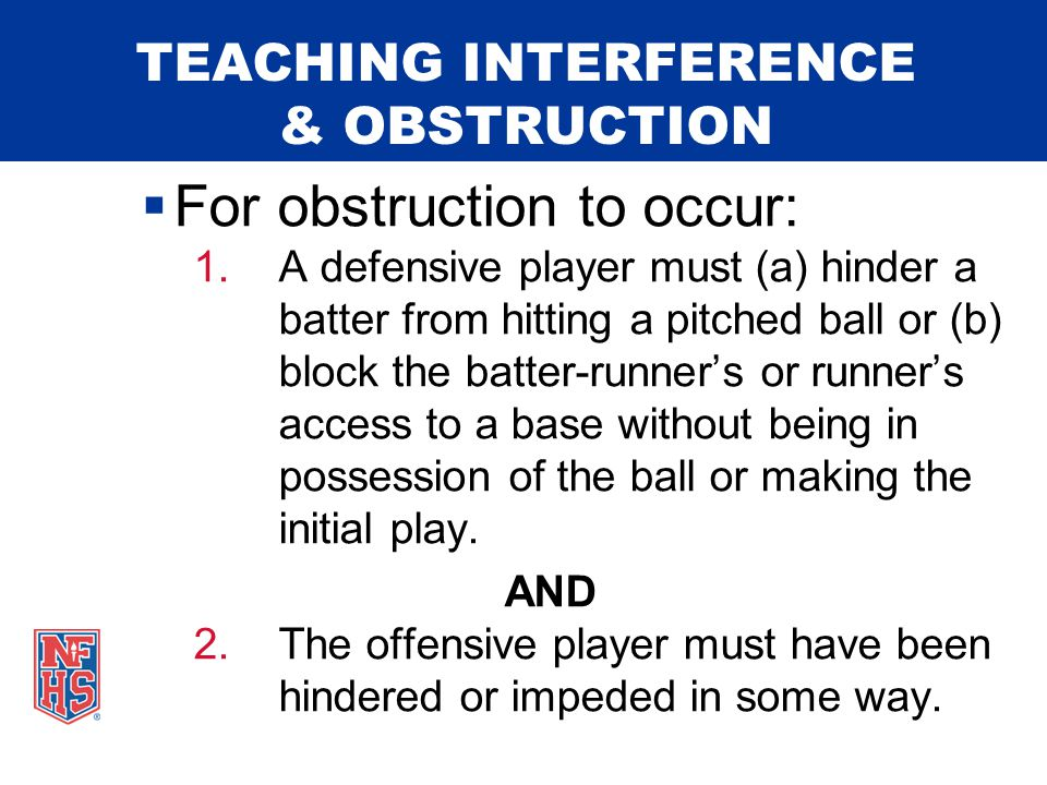TEACHING INTERFERENCE & OBSTRUCTION  Categories of Obstruction: Catcher Defensive Player