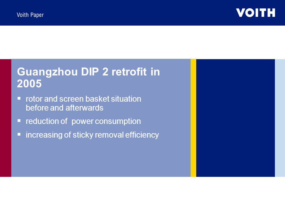 Guangzhou DIP 2 retrofit in 2005  rotor and screen basket situation before and afterwards  reduction of power consumption  increasing of sticky removal efficiency