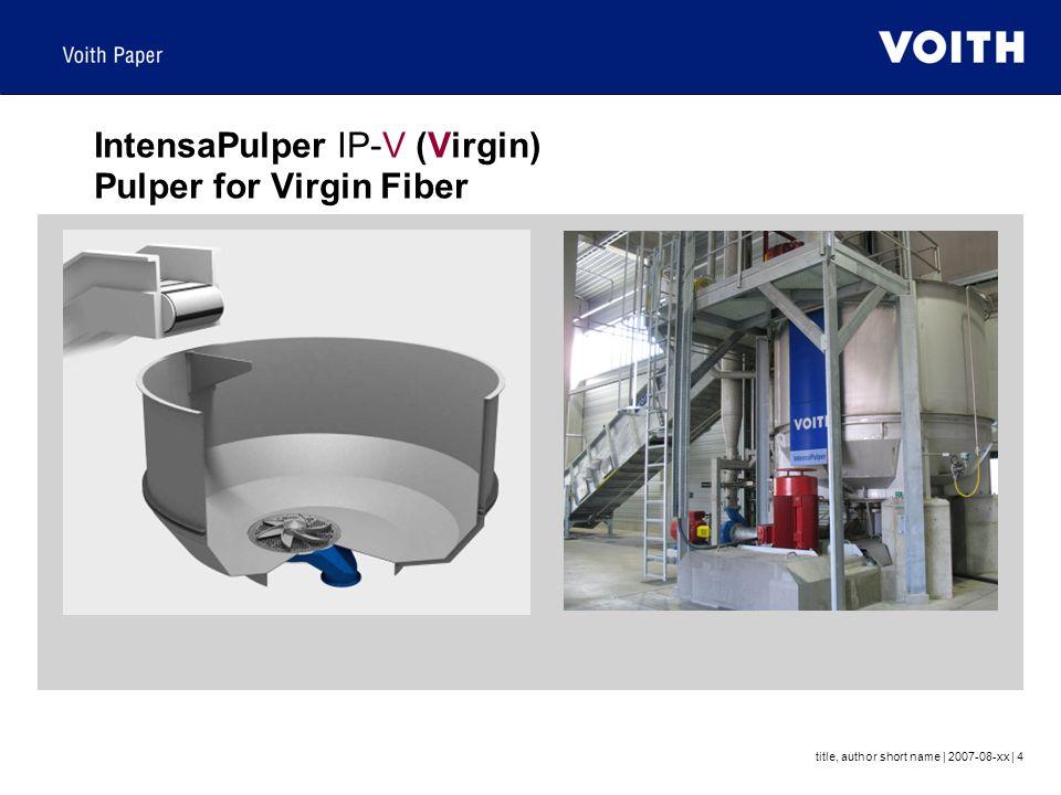 title, author short name | 2007-08-xx | 4 IntensaPulper IP-V (Virgin) Pulper for Virgin Fiber