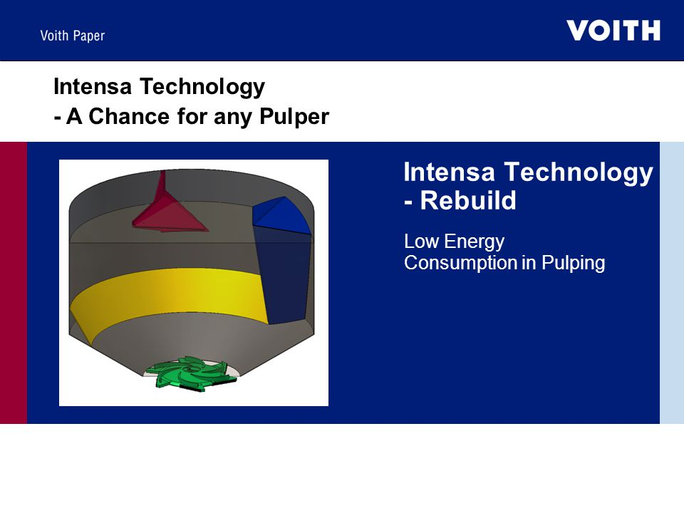 Intensa Technology - Rebuild Low Energy Consumption in Pulping Intensa Technology - A Chance for any Pulper
