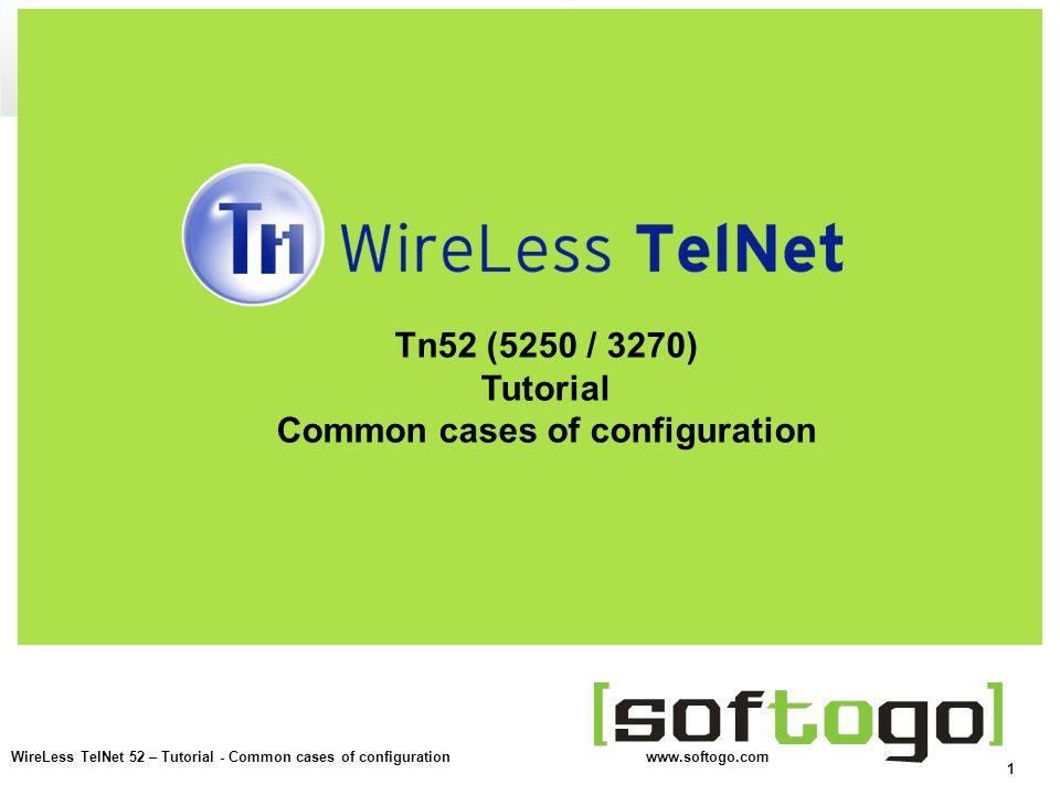 2 WireLess TelNet 52 – Tutorial - Common cases of configuration www.softogo.com WTn52 -> emulation 5250 / 3270 Define the emulation 52 / VT 5250 (SNA LU 6.2) 5251-11, 5292-2, etc.