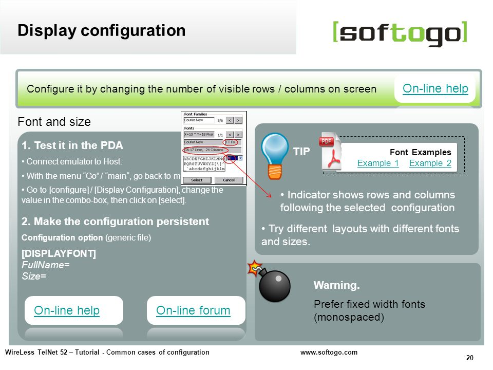 20 WireLess TelNet 52 – Tutorial - Common cases of configuration www.softogo.com Configure it by changing the number of visible rows / columns on screen Display configuration Font and size Try different layouts with different fonts and sizes.