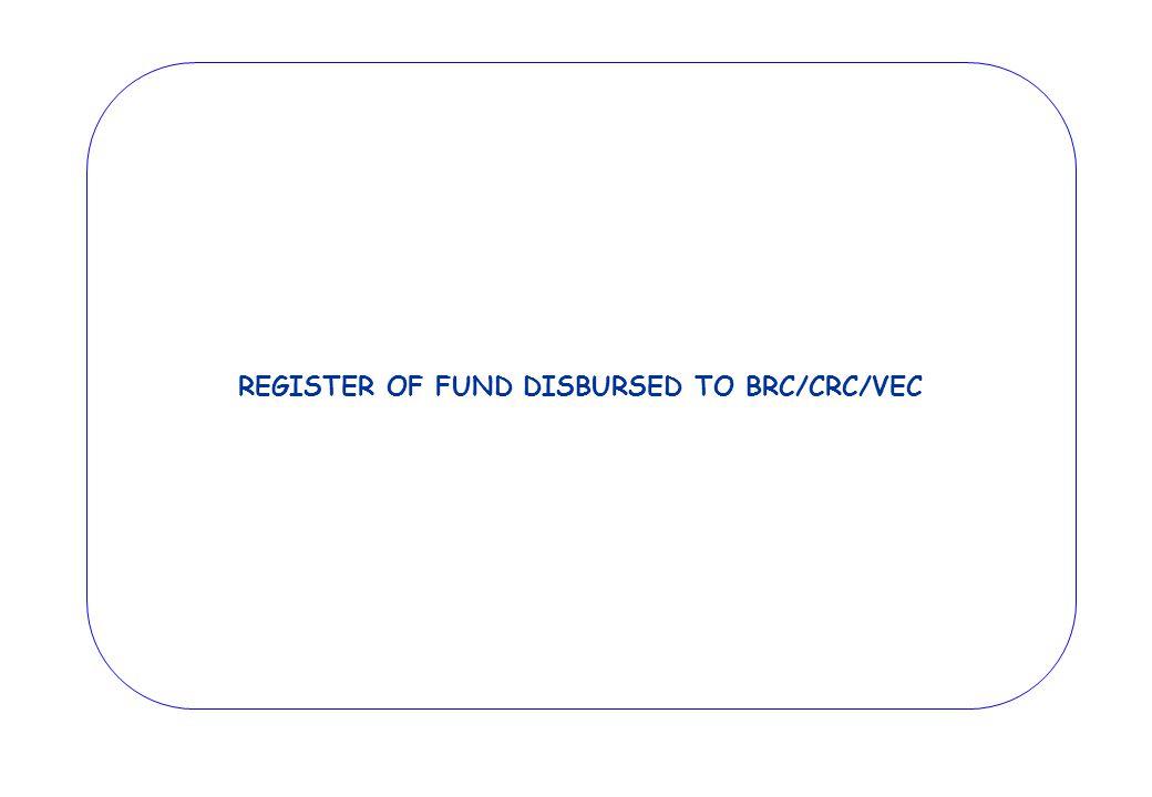 REGISTER OF FUND DISBURSED TO BRC/CRC/VEC