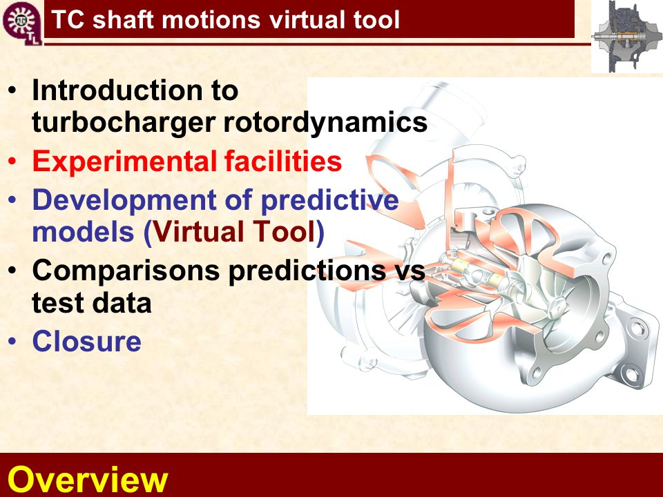 TC shaft motions virtual tool Overview Introduction to turbocharger rotordynamics Experimental facilities Development of predictive models (Virtual To