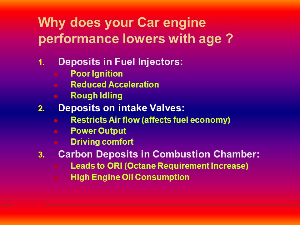 Power : A new generation Petrol  Advantages:  Removes deposits on Intake Valves, Port Fuel Injectors and Combustion Chamber  Promotes better Fuel Combustion  Benefits:  Better Power and Acceleration  Enhanced Fuel Economy  Reduced Emission  Longer Engine Life Best Choice for New Generation MPFI Cars.