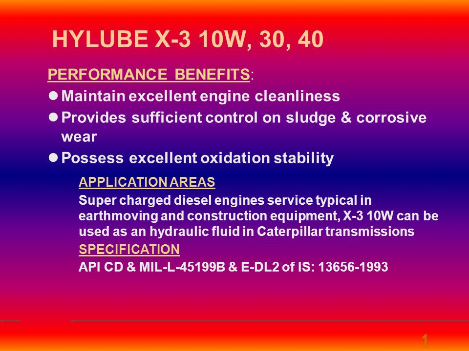 HYLUBE MILCY PUNCH LINES  IDEAL DIESEL ENGINE OIL TAILORED ACCORDING TO INDIAN CONDITIONS  LESS OIL THICKENING  EXCELLENT TBN RETENTION  LONGER DRAIN MACK T-7 1