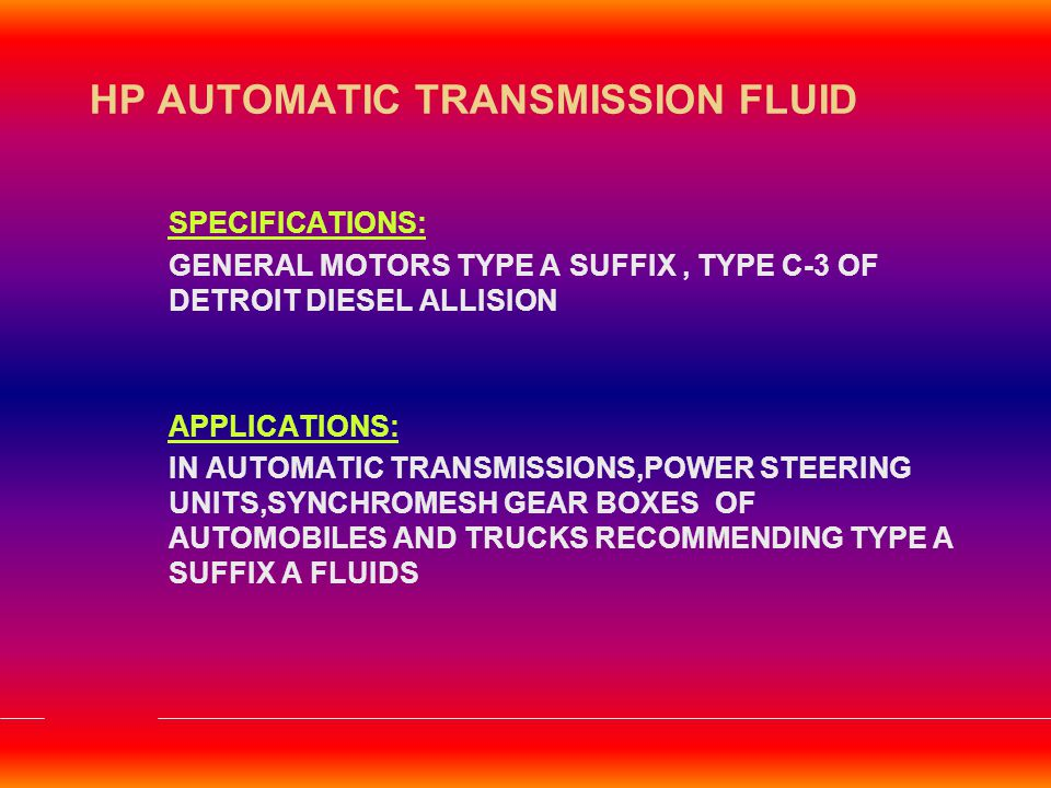 HP ATF DEX II SPECIFICATIONS: 6137 M-DEXRON II,GM USA APPLICATIONS: IN AUTOMATIC TRANSMISSIONS,POWER STEERING UNITS OF AUTOMOBILES AND OTHER LCVs RECOMMENDING THE ABOVE SPECIFICATIONS