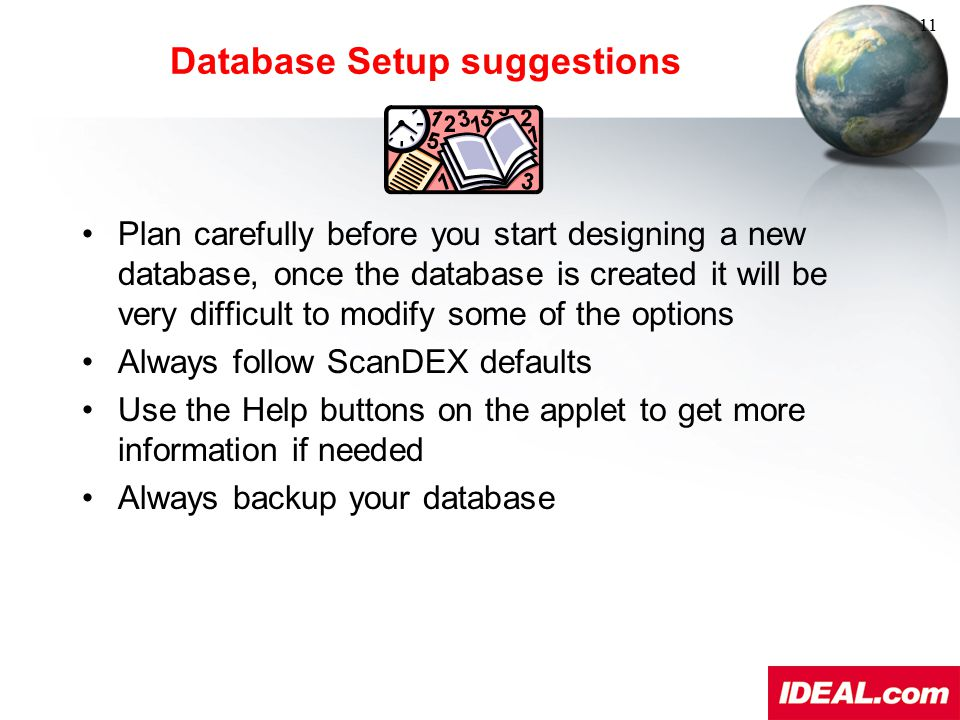 Database Setup suggestions Plan carefully before you start designing a new database, once the database is created it will be very difficult to modify