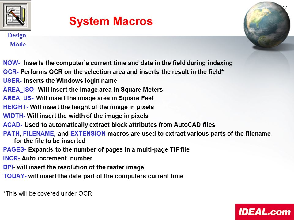 System Macros NOW- Inserts the computer's current time and date in the field during indexing OCR- Performs OCR on the selection area and inserts the r