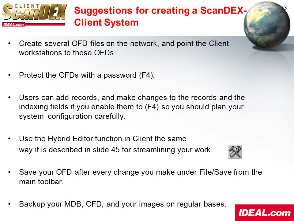 Suggestions for creating a ScanDEX- Client System 53 Create several OFD files on the network, and point the Client workstations to those OFDs. Protect
