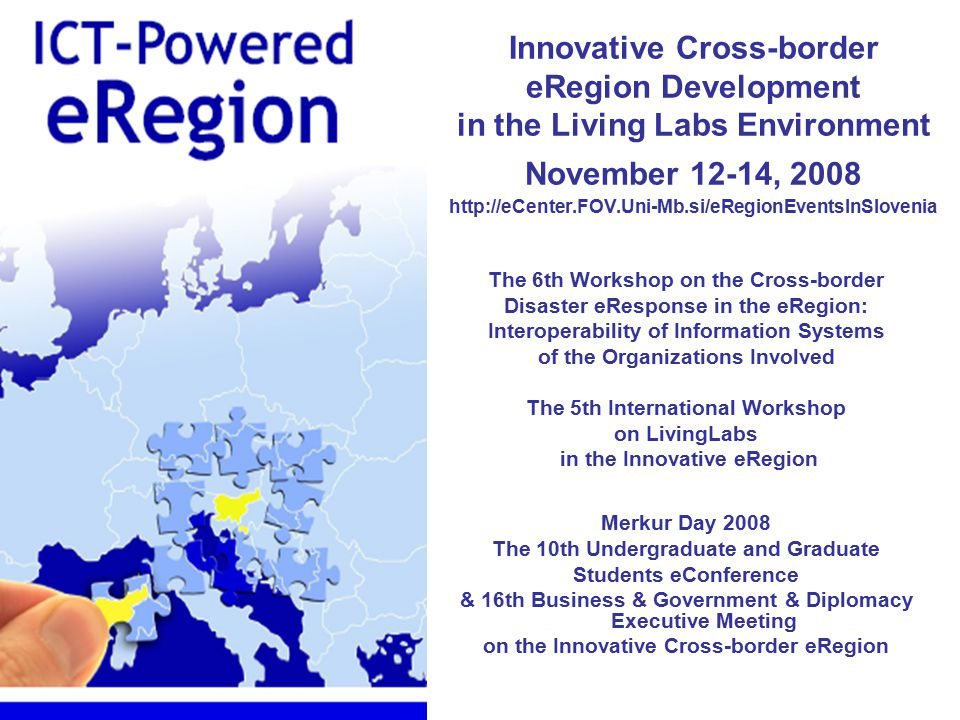 Innovative Cross-border eRegion Development in the Living Labs Environment November 12-14, 2008 http://eCenter.FOV.Uni-Mb.si/eRegionEventsInSlovenia T