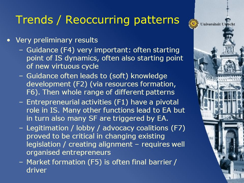 Trends / Reoccurring patterns Very preliminary results –Guidance (F4) very important: often starting point of IS dynamics, often also starting point of new virtuous cycle –Guidance often leads to (soft) knowledge development (F2) (via resources formation, F6).