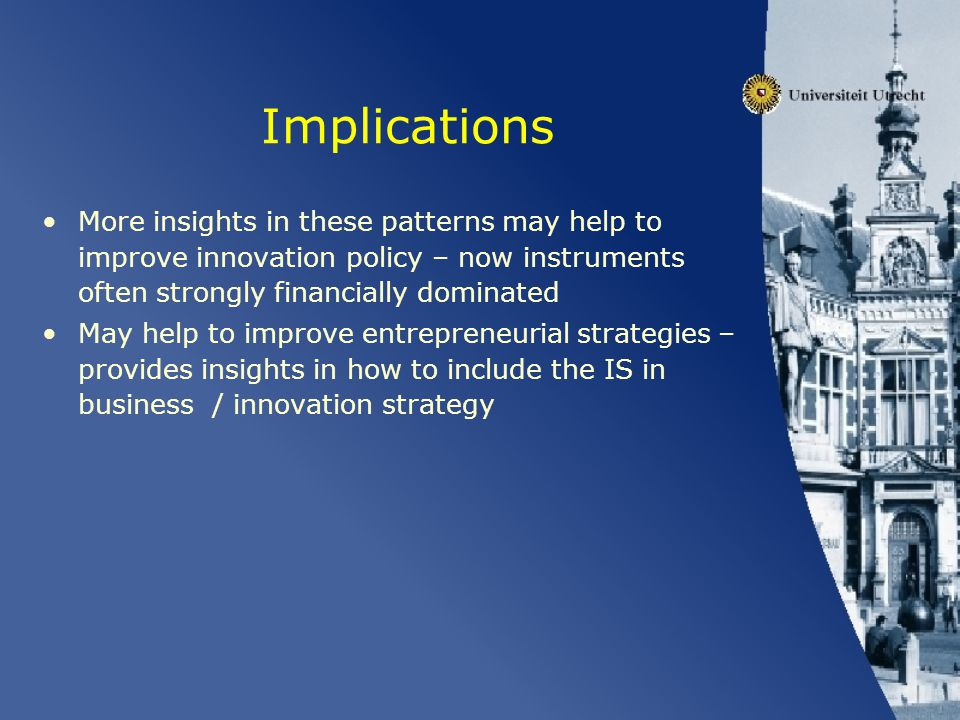 Implications More insights in these patterns may help to improve innovation policy – now instruments often strongly financially dominated May help to