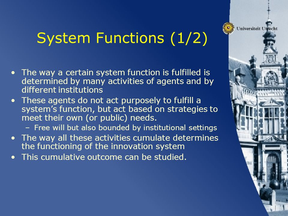 System Functions (1/2) The way a certain system function is fulfilled is determined by many activities of agents and by different institutions These a