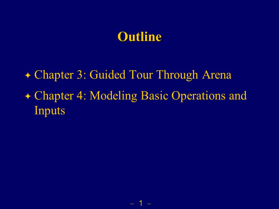  1  Outline  Chapter 3: Guided Tour Through Arena  Chapter 4: Modeling Basic Operations and Inputs