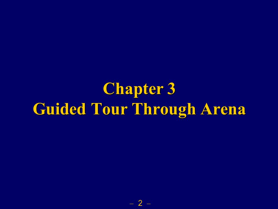  2  Chapter 3 Guided Tour Through Arena